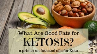 What Are Good Fats for Ketosis? A Primer on Fats and Oils for Keto