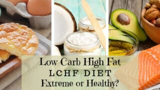 Low Carb High Fat (LCHF) Diet Explained - Is it Extreme or Healthy?