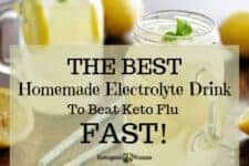 This recipe for the best and most delicious electrolyte drink will help you beat the Keto Flu FAST! This homemade recipe is sugar free, hydrating, and it will make you feel better fast. It's an all natural Keto electrolyte drink you won't regret learning!